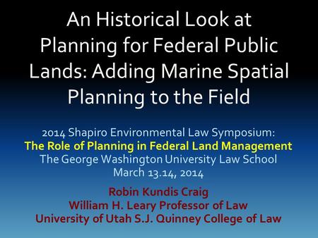 An Historical Look at Planning for Federal Public Lands: Adding Marine Spatial Planning to the Field 2014 Shapiro Environmental Law Symposium: The Role.