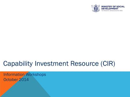 Information Workshops October 2014 Capability Investment Resource (CIR)