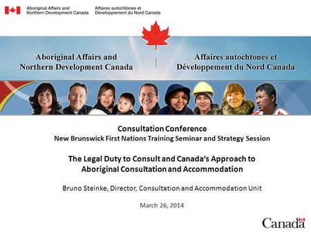 Consultation Conference New Brunswick First Nations Training Seminar and Strategy Session The Legal Duty to Consult and Canada's Approach to Aboriginal.