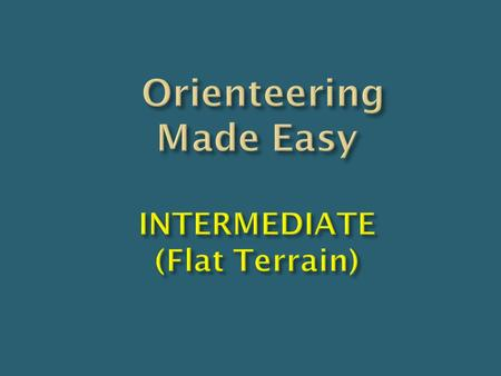 Orienteering Made Easy INTERMEDIATE (Flat Terrain)