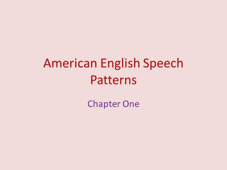 American English Speech Patterns Chapter One. Intonation and Stress - In verbal communication, we don't express ourselves with words alone. In addition.