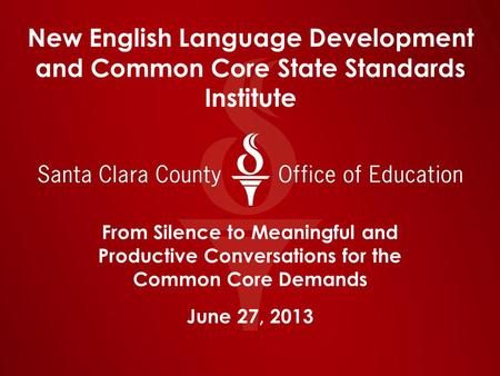New English Language Development and Common Core State Standards Institute From Silence to Meaningful and Productive Conversations for the Common Core.