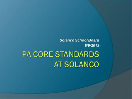 Solanco School Board 9/9/2013. Common Core at Solanco  The Common Core Standards have been subject to criticism and controversy  We believe the new.
