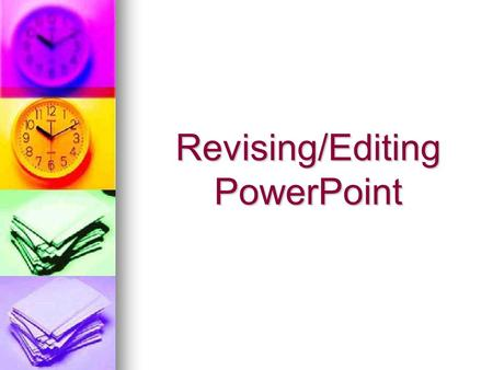 Revising/Editing PowerPoint. Revising Revising is finding & correcting problems with content; changing the ideas in your writing to make them clearer,