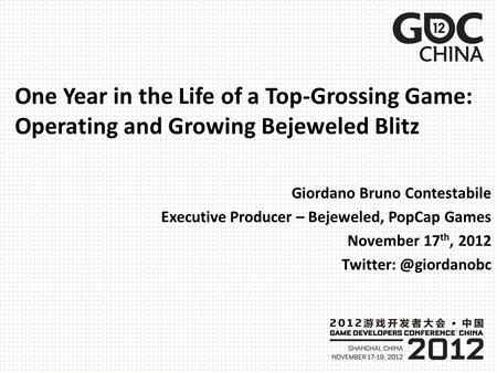 One Year in the Life of a Top-Grossing Game: Operating and Growing Bejeweled Blitz Giordano Bruno Contestabile Executive Producer – Bejeweled, PopCap Games.