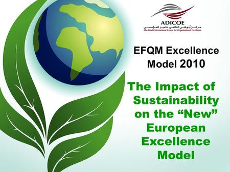 "EFQM Excellence Model 2010 The Impact of Sustainability on the ""New"" European Excellence Model."