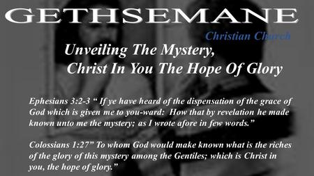"Christian Church Ephesians 3:2-3 "" If ye have heard of the dispensation of the grace of God which is given me to you-ward: How that by revelation he made."