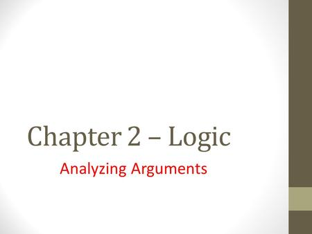 Chapter 2 – Logic Analyzing Arguments.