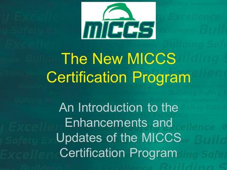 The New MICCS Certification Program An Introduction to the Enhancements and Updates of the MICCS Certification Program.