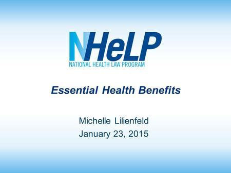 Essential Health Benefits Michelle Lilienfeld January 23, 2015.