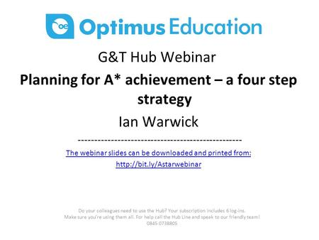 G&T Hub Webinar Planning for A* achievement – a four step strategy Ian Warwick -------------------------------------------------- The webinar slides can.