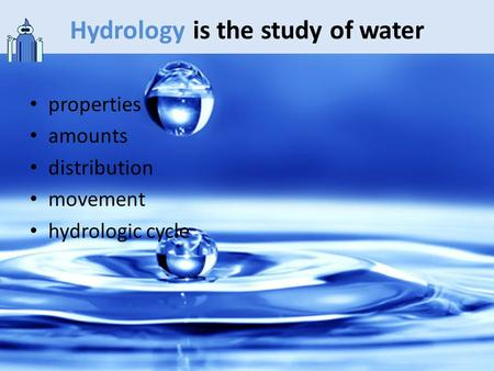 Hydrology is the study of water properties amounts distribution movement hydrologic cycle.