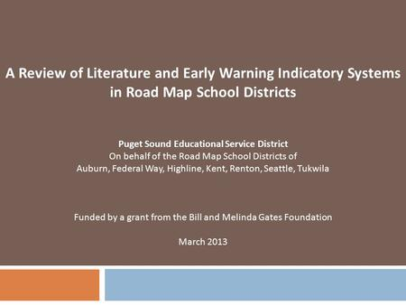 A Review of Literature and Early Warning Indicatory Systems in Road Map School Districts Puget Sound Educational Service District On behalf of the Road.