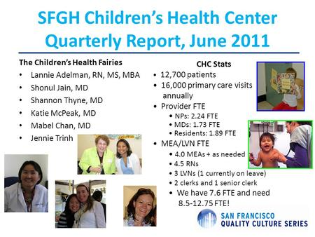 SFGH Children's Health Center Quarterly Report, June 2011 CHC Stats 12,700 patients 16,000 primary care visits annually Provider FTE NPs: 2.24 FTE MDs: