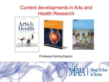 Current developments in Arts and Health Research Professor Norma Daykin.