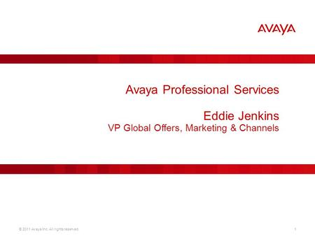 © 2011 Avaya Inc. All rights reserved.1 Avaya Professional Services Eddie Jenkins VP Global Offers, Marketing & Channels.