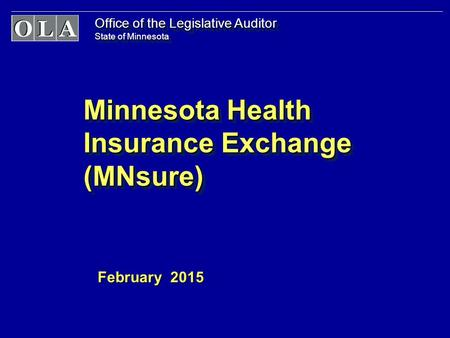 Office of the Legislative Auditor State of Minnesota Minnesota Health Insurance Exchange (MNsure) February 2015.