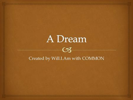 "Created by Will.I.Am with COMMON.   This song was created by Will.I.Am, which he based on the speech ""I Have A Dream"" by Martin Luther King Jr. The."