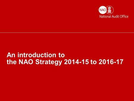 Helping the nation spend wisely An introduction to the NAO Strategy 2014-15 to 2016-17.