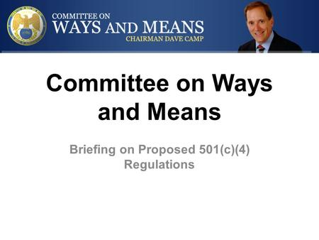 Committee on Ways and Means Briefing on Proposed 501(c)(4) Regulations.