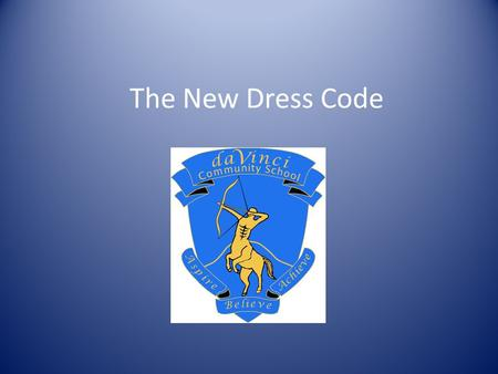 The New Dress Code. I've heard the dress code is changing? We have made some small changes to give you more choice: You can choose to continue to wear.