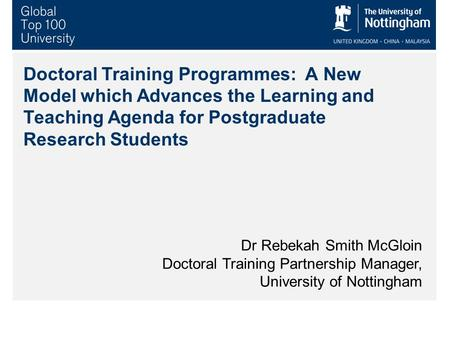 Doctoral Training Programmes: A New Model which Advances the Learning and Teaching Agenda for Postgraduate Research Students Dr Rebekah Smith McGloin Doctoral.