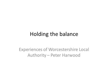 Experiences of Worcestershire Local Authority – Peter Harwood