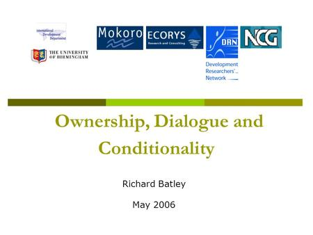 Ownership, Dialogue and Conditionality Richard Batley May 2006.