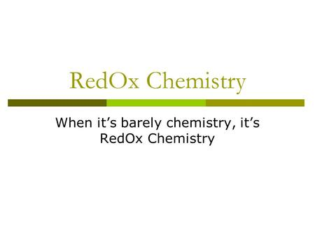 RedOx Chemistry When it's barely chemistry, it's RedOx Chemistry.