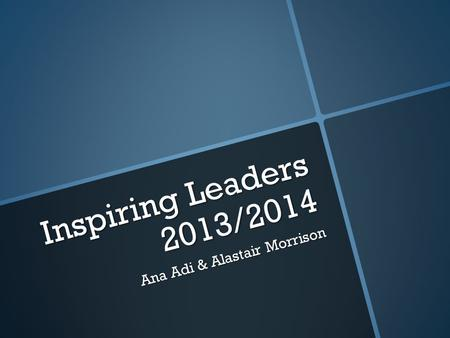 Inspiring Leaders 2013/2014 Ana Adi & Alastair Morrison.