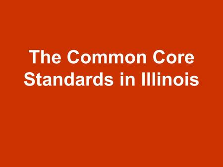 The Common Core Standards in Illinois. Educational Reform in Illinois Blueprint for Educational Reform (DOE)