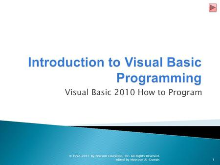 Visual Basic 2010 How to Program © 1992-2011 by Pearson Education, Inc. All Rights Reserved. - edited by Maysoon Al-Duwais1.