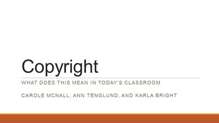 Copyright WHAT DOES THIS MEAN IN TODAY'S CLASSROOM CAROLE MCNALL, ANN TENGLUND, AND KARLA BRIGHT.