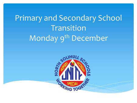 Primary and Secondary School Transition Monday 9 th December.