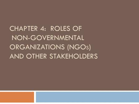 CHAPTER 4: ROLES OF NON-GOVERNMENTAL ORGANIZATIONS (NGO S ) AND OTHER STAKEHOLDERS.