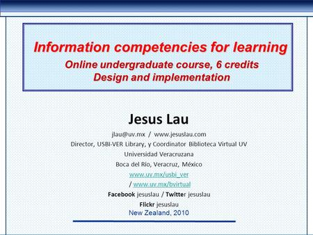 Information competencies for learning Jesus Lau /  Director, USBI-VER Library, y Coordinator Biblioteca Virtual UV Universidad.