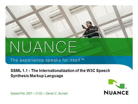 1 SSML 1.1 - The Internationalization of the W3C Speech Synthesis Markup Language SpeechTek 2007 – C102 – Daniel C. Burnett.