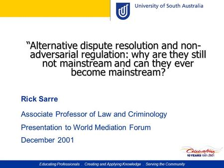 """Alternative dispute resolution and non- adversarial regulation: why are they still not mainstream and can they ever become mainstream? Rick Sarre Associate."
