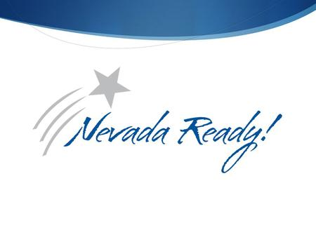 Nevada Ready What are we talking about? A statewide communication campaign that will address Nevada's standards and assessments, and other topics in education.