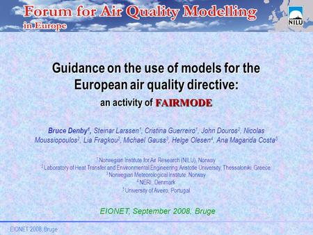 EIONET 2008, Bruge Guidance on the use of models for the European air quality directive: an activity of FAIRMODE Bruce Denby 1, Steinar Larssen 1, Cristina.