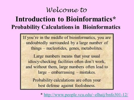 Introduction to Bioinformatics* Probability Calculations in Bioinformatics *