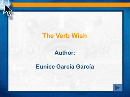 The Verb Wish Author: Eunice García García. LANGUAGE REFERENCE I wish I wish is one of the ways of talking about unreal situations. You can use it to.