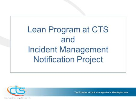 Lean Program at CTS and Incident Management Notification Project.