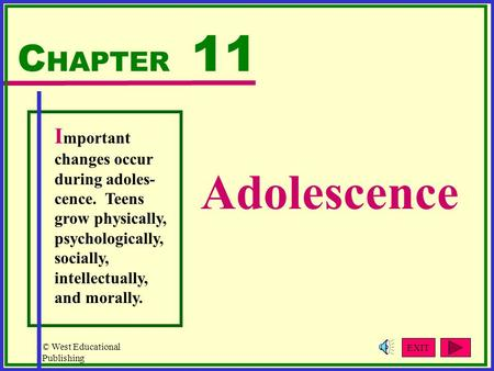 © West Educational Publishing Adolescence C HAPTER 11 I mportant changes occur during adoles- cence. Teens grow physically, psychologically, socially,