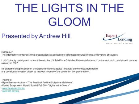 THE LIGHTS IN THE GLOOM Presented by Andrew Hill Disclaimer: The information contained in this presentation is a collection of information sourced from.