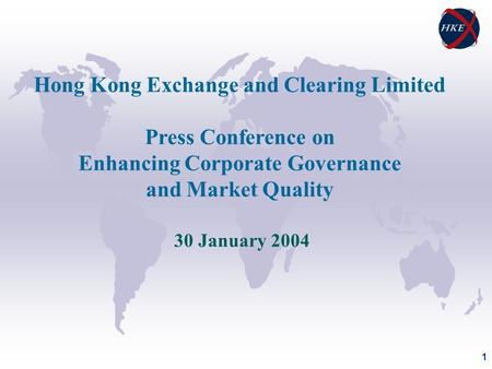 1 Hong Kong Exchange and Clearing Limited Press Conference on Enhancing Corporate Governance and Market Quality 30 January 2004.