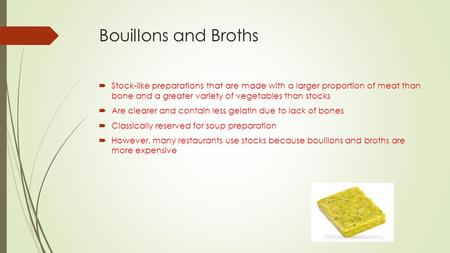 Bouillons and Broths  Stock-like preparations that are made with a larger proportion of meat than bone and a greater variety of vegetables than stocks.