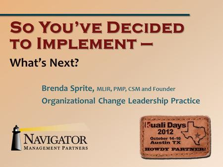 What's Next? So You've Decided to Implement – Brenda Sprite, MLIR, PMP, CSM and Founder Organizational Change Leadership Practice.