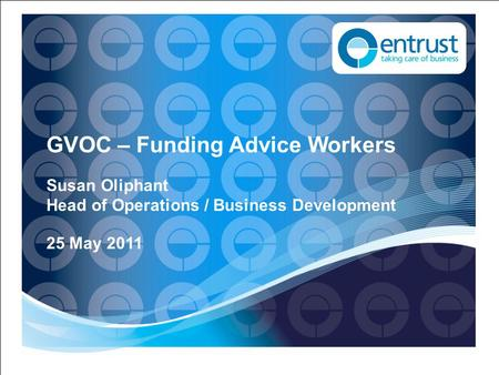 GVOC – Funding Advice Workers Susan Oliphant Head of Operations / Business Development 25 May 2011.