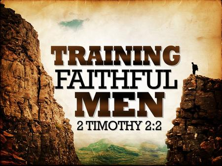 Training Faithful Preachers. God Desires Preachers Who… Are Willing & Able To Do The Hard Work… – 2 Timothy 1:8 Entrust Their Lives To God's Care… – 2.